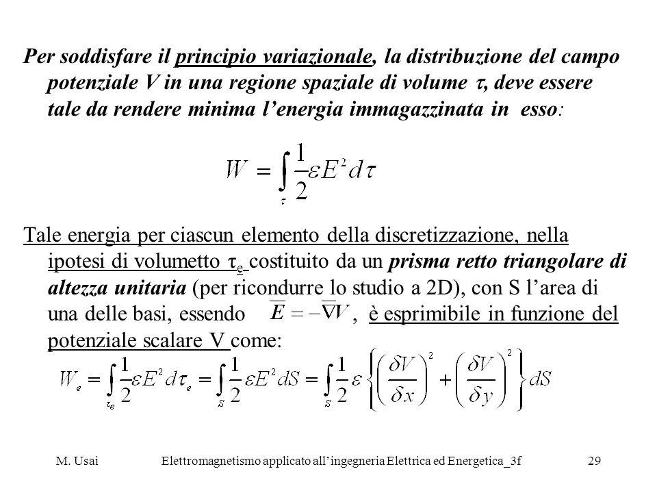 M. UsaiElettromagnetismo applicato allingegneria Elettrica ed Energetica_3f29 Per soddisfare il principio variazionale, la distribuzione del campo pot