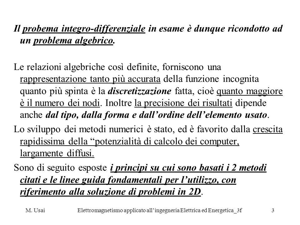 M. UsaiElettromagnetismo applicato allingegneria Elettrica ed Energetica_3f3 Il probema integro-differenziale in esame è dunque ricondotto ad un probl