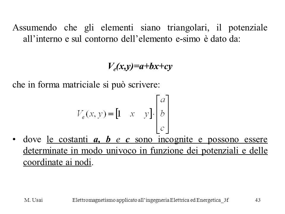M. UsaiElettromagnetismo applicato allingegneria Elettrica ed Energetica_3f43 Assumendo che gli elementi siano triangolari, il potenziale allinterno e