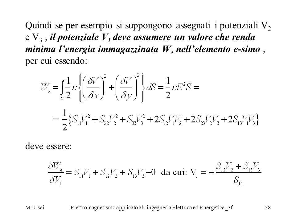 M. UsaiElettromagnetismo applicato allingegneria Elettrica ed Energetica_3f58 Quindi se per esempio si suppongono assegnati i potenziali V 2 e V 3, il