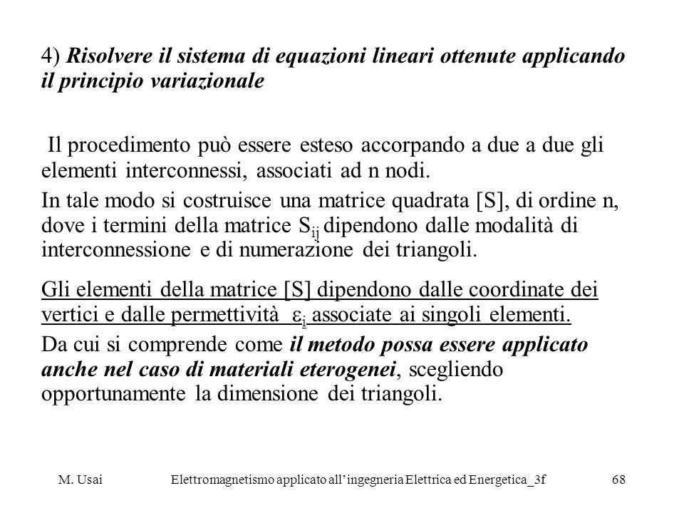 M. UsaiElettromagnetismo applicato allingegneria Elettrica ed Energetica_3f68 4) Risolvere il sistema di equazioni lineari ottenute applicando il prin