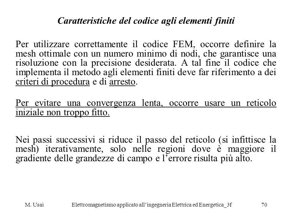 M. UsaiElettromagnetismo applicato allingegneria Elettrica ed Energetica_3f70 Caratteristiche del codice agli elementi finiti Per utilizzare correttam