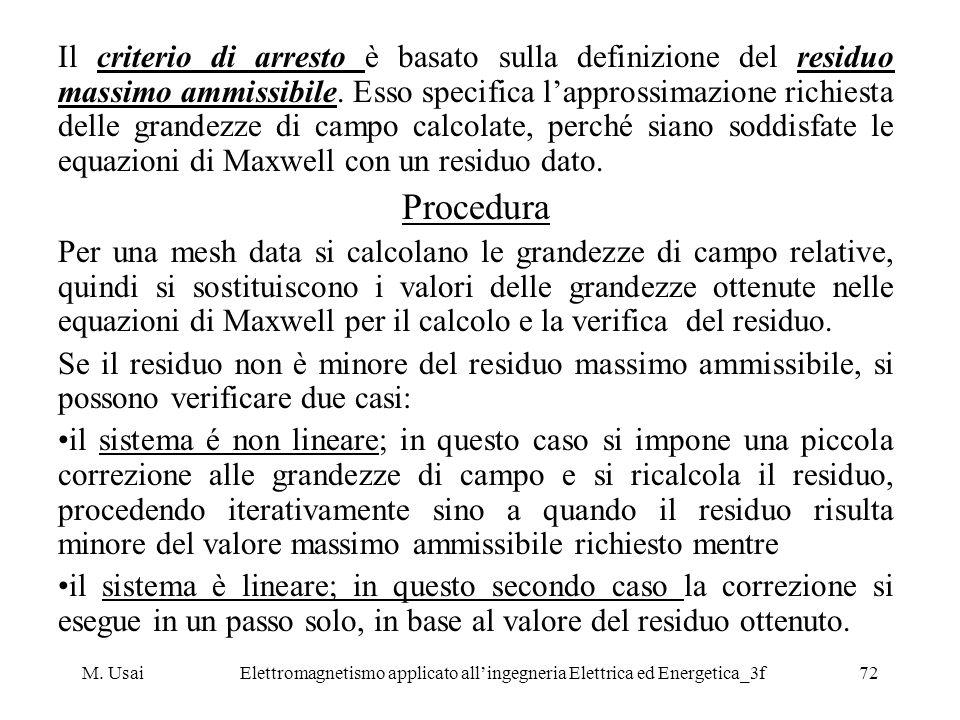 M. UsaiElettromagnetismo applicato allingegneria Elettrica ed Energetica_3f72 Il criterio di arresto è basato sulla definizione del residuo massimo am