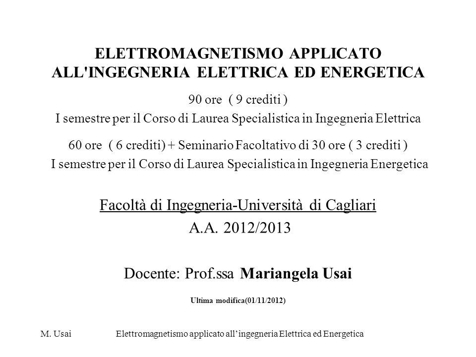 M. UsaiElettromagnetismo applicato allingegneria Elettrica ed Energetica ELETTROMAGNETISMO APPLICATO ALL'INGEGNERIA ELETTRICA ED ENERGETICA 90 ore ( 9