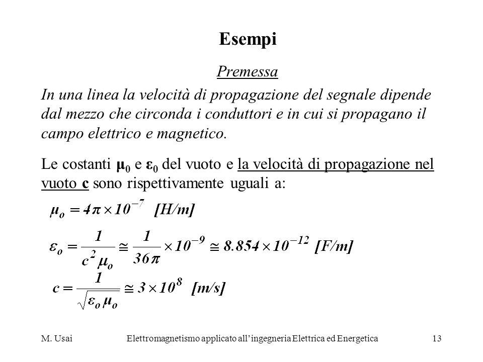 M. UsaiElettromagnetismo applicato allingegneria Elettrica ed Energetica13 Esempi Premessa In una linea la velocità di propagazione del segnale dipend