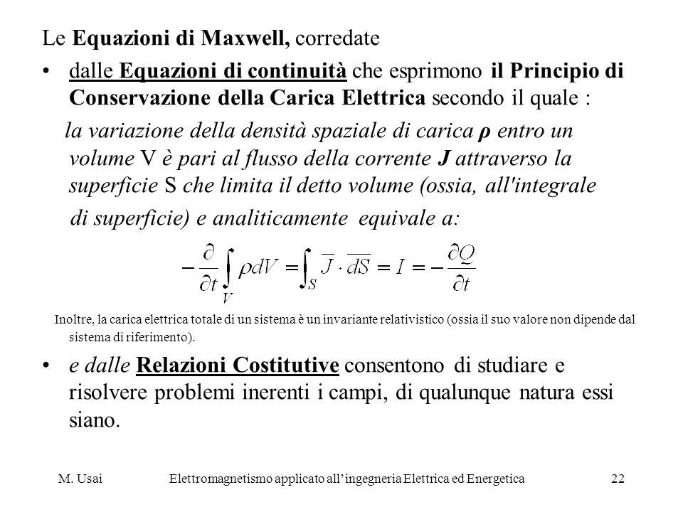 M. UsaiElettromagnetismo applicato allingegneria Elettrica ed Energetica22 Le Equazioni di Maxwell, corredate dalle Equazioni di continuità che esprim