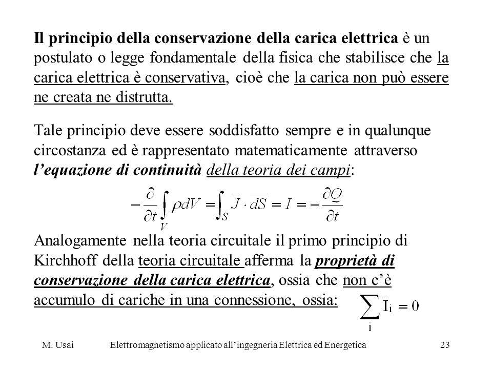 M. UsaiElettromagnetismo applicato allingegneria Elettrica ed Energetica23 Il principio della conservazione della carica elettrica è un postulato o le