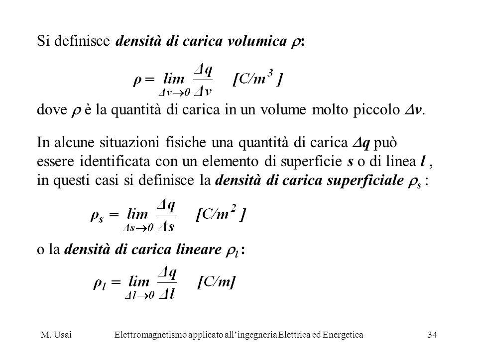 M. UsaiElettromagnetismo applicato allingegneria Elettrica ed Energetica34 Si definisce densità di carica volumica : dove è la quantità di carica in u