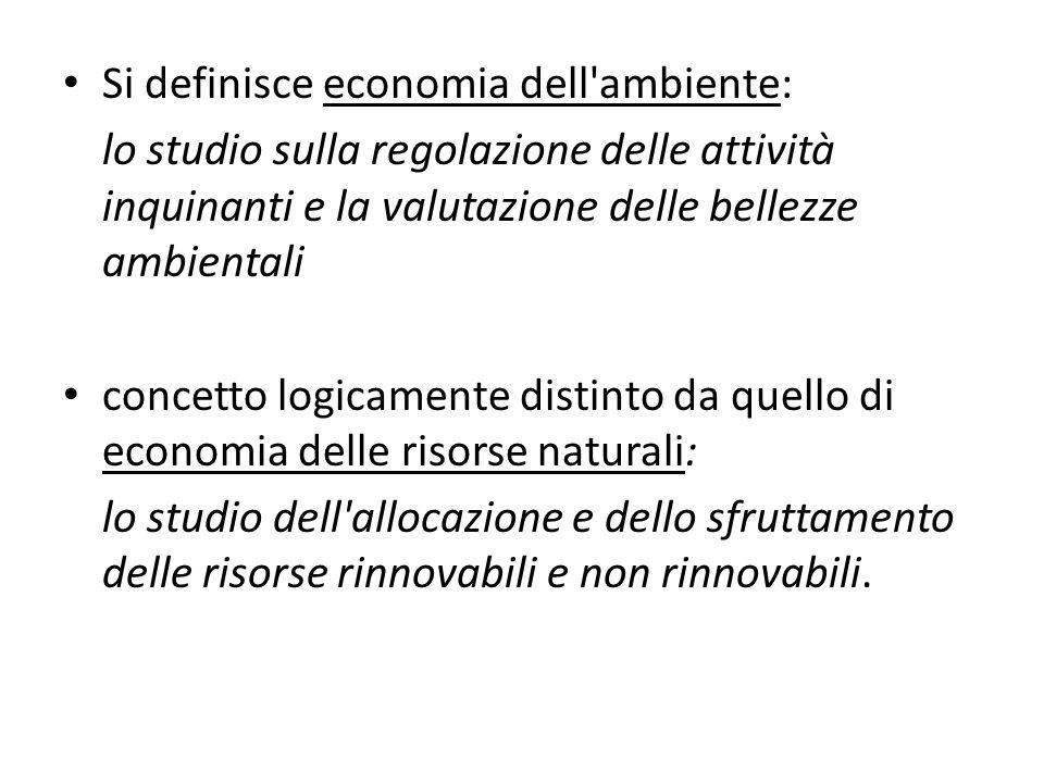 Si definisce economia dell'ambiente: lo studio sulla regolazione delle attività inquinanti e la valutazione delle bellezze ambientali concetto logicam