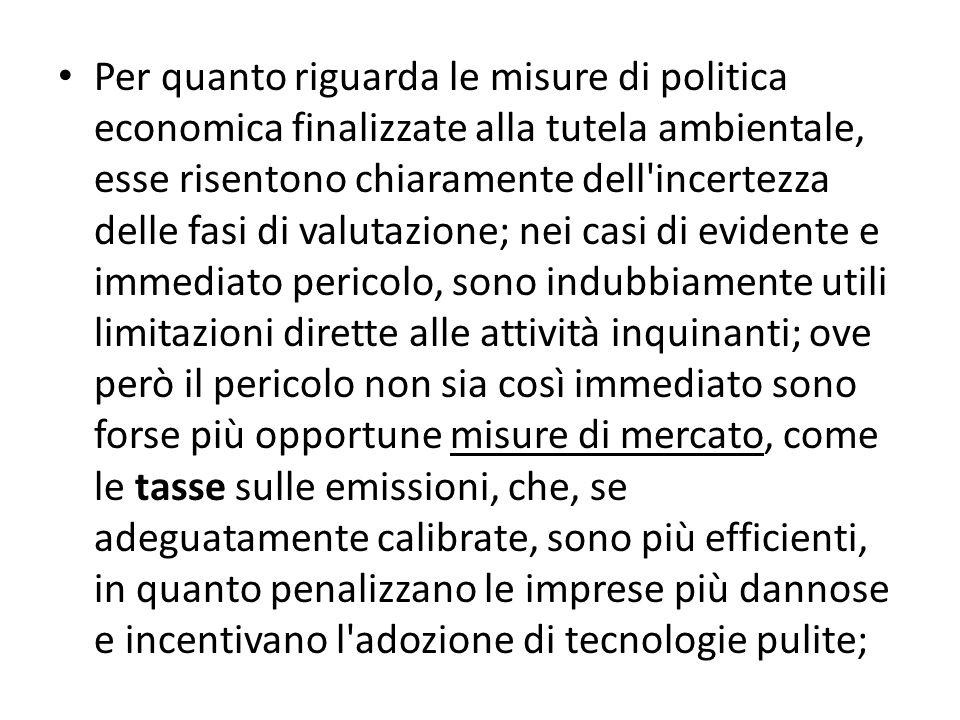 Per quanto riguarda le misure di politica economica finalizzate alla tutela ambientale, esse risentono chiaramente dell'incertezza delle fasi di valut