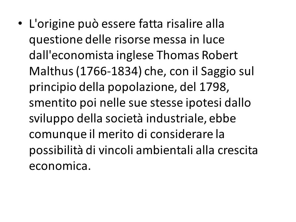 L'origine può essere fatta risalire alla questione delle risorse messa in luce dall'economista inglese Thomas Robert Malthus (1766-1834) che, con il S
