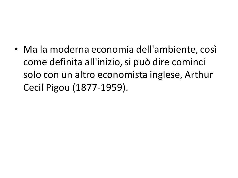 Ma la moderna economia dell'ambiente, così come definita all'inizio, si può dire cominci solo con un altro economista inglese, Arthur Cecil Pigou (187
