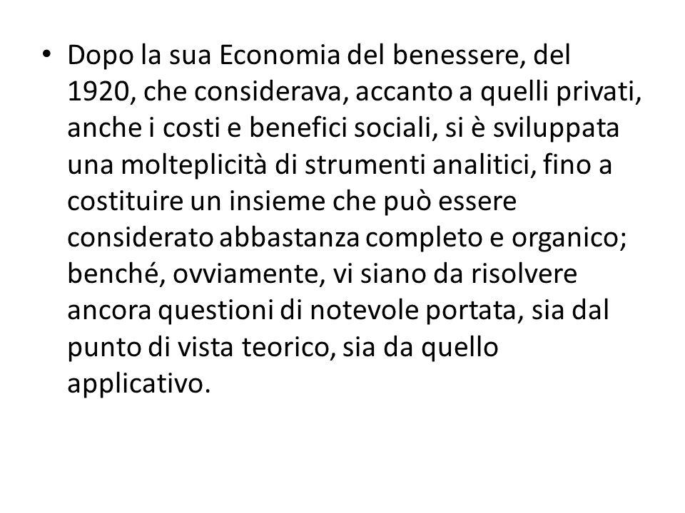 Dopo la sua Economia del benessere, del 1920, che considerava, accanto a quelli privati, anche i costi e benefici sociali, si è sviluppata una moltepl