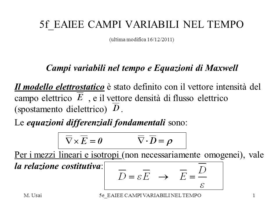 M. Usai5e_EAIEE CAMPI VARIABILI NEL TEMPO1 5f_EAIEE CAMPI VARIABILI NEL TEMPO (ultima modifica 16/12/2011) Campi variabili nel tempo e Equazioni di Ma