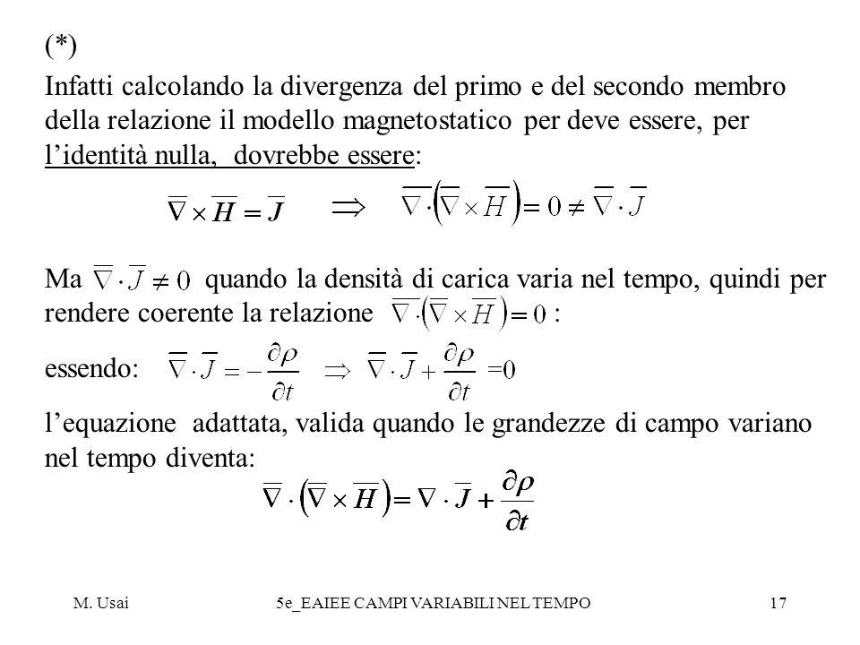 M. Usai5e_EAIEE CAMPI VARIABILI NEL TEMPO17 (*) Infatti calcolando la divergenza del primo e del secondo membro della relazione il modello magnetostat