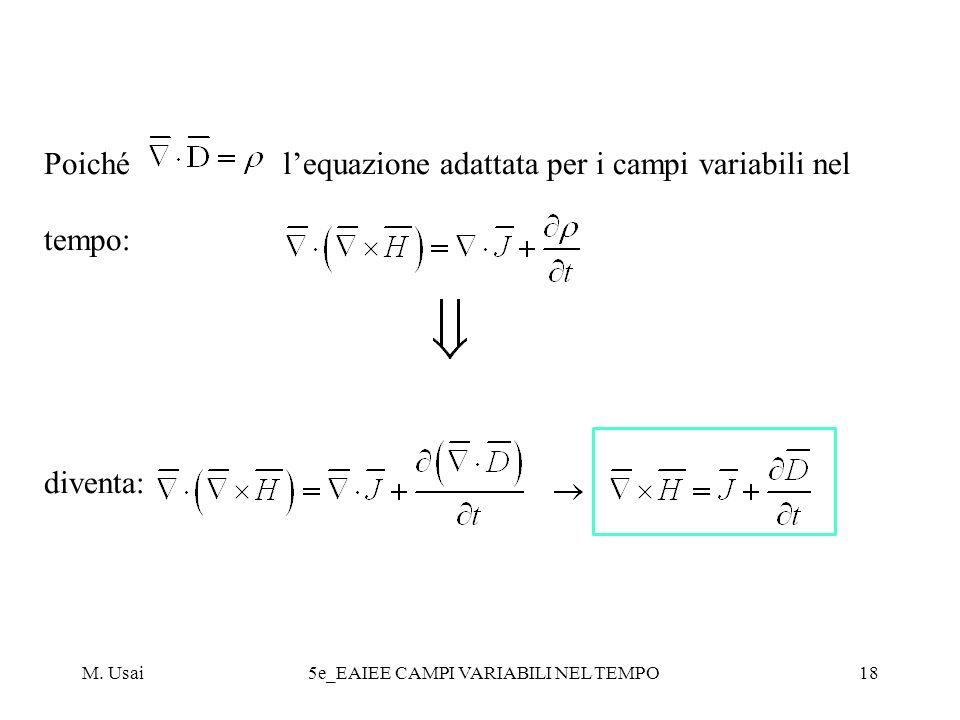 M. Usai5e_EAIEE CAMPI VARIABILI NEL TEMPO18 Poiché lequazione adattata per i campi variabili nel tempo: diventa: