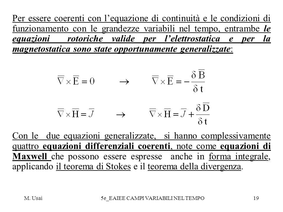 M. Usai5e_EAIEE CAMPI VARIABILI NEL TEMPO19 Per essere coerenti con lequazione di continuità e le condizioni di funzionamento con le grandezze variabi