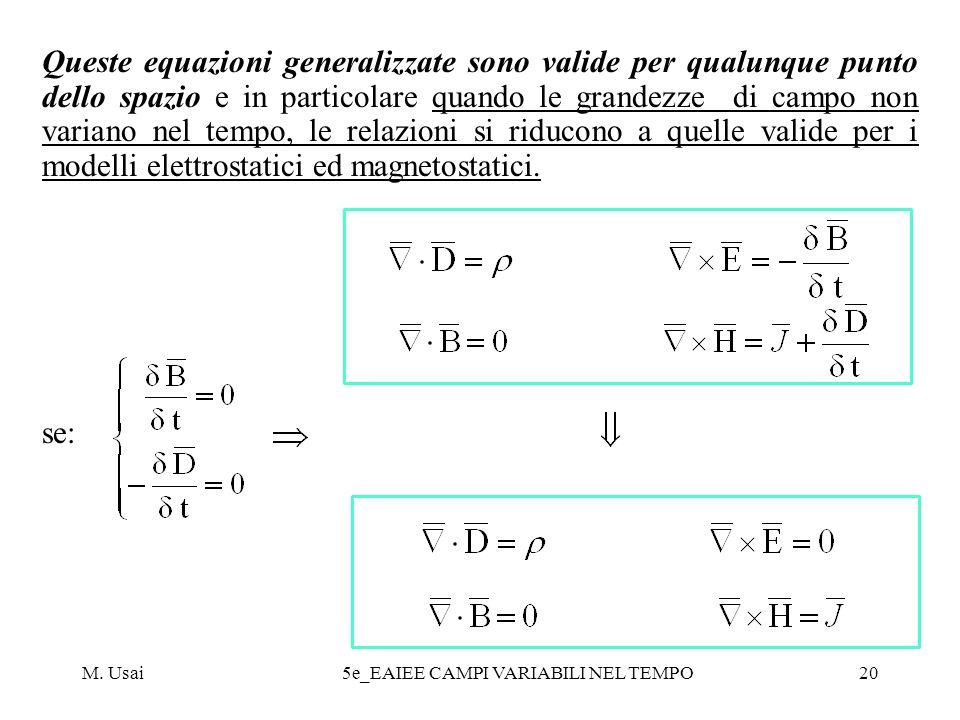 M. Usai5e_EAIEE CAMPI VARIABILI NEL TEMPO20 Queste equazioni generalizzate sono valide per qualunque punto dello spazio e in particolare quando le gra