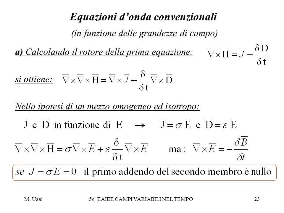 M. Usai5e_EAIEE CAMPI VARIABILI NEL TEMPO23 Equazioni donda convenzionali (in funzione delle grandezze di campo) a) Calcolando il rotore della prima e