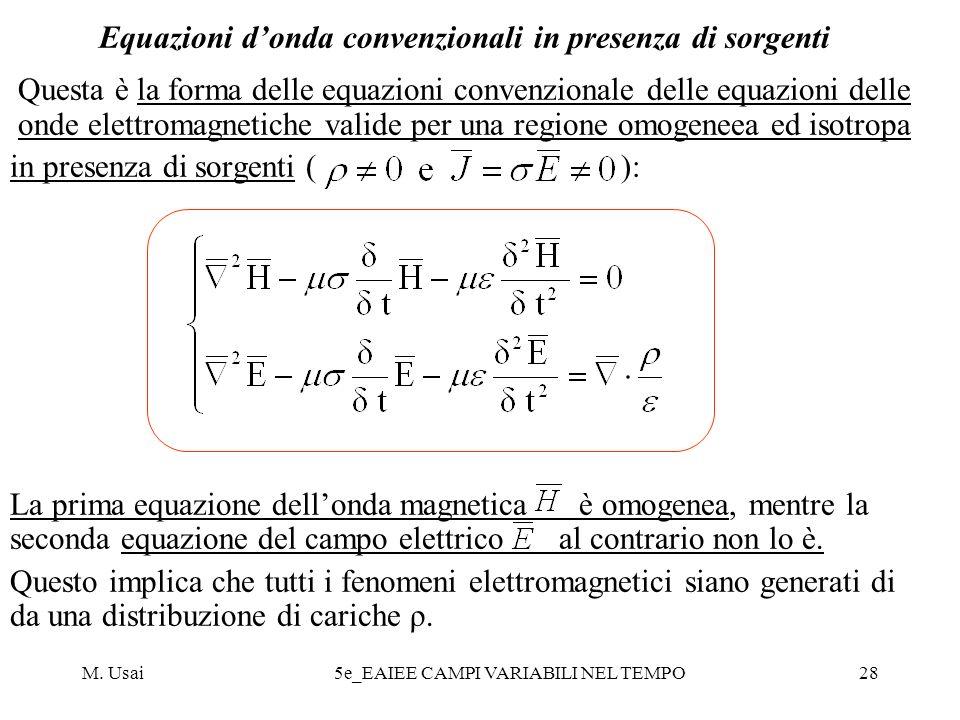 M. Usai5e_EAIEE CAMPI VARIABILI NEL TEMPO28 Equazioni donda convenzionali in presenza di sorgenti Questa è la forma delle equazioni convenzionale dell