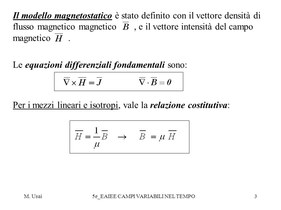M. Usai5e_EAIEE CAMPI VARIABILI NEL TEMPO3 Il modello magnetostatico è stato definito con il vettore densità di flusso magnetico magnetico, e il vetto