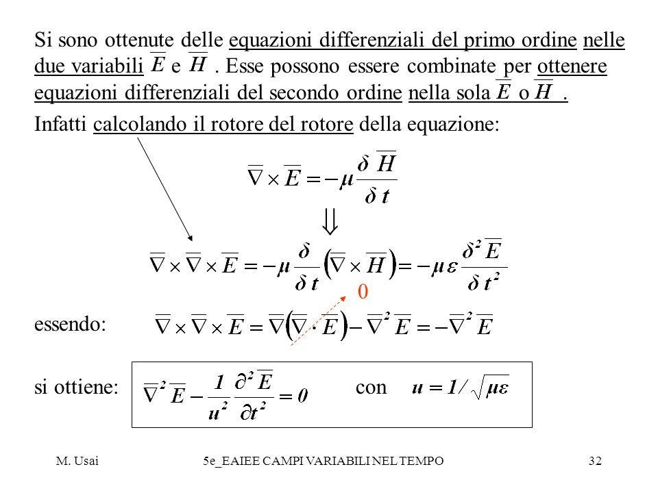 M. Usai5e_EAIEE CAMPI VARIABILI NEL TEMPO32 Si sono ottenute delle equazioni differenziali del primo ordine nelle due variabili e. Esse possono essere