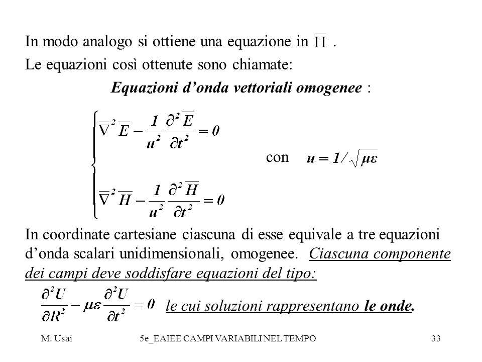M. Usai5e_EAIEE CAMPI VARIABILI NEL TEMPO33 In modo analogo si ottiene una equazione in. Le equazioni così ottenute sono chiamate: Equazioni donda vet