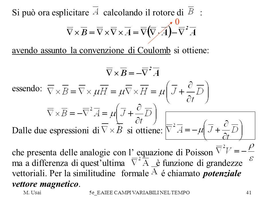 M. Usai5e_EAIEE CAMPI VARIABILI NEL TEMPO41 Si può ora esplicitare calcolando il rotore di : avendo assunto la convenzione di Coulomb si ottiene: esse