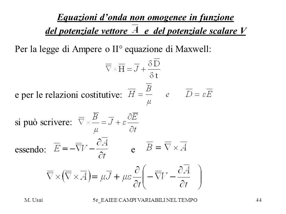 M. Usai5e_EAIEE CAMPI VARIABILI NEL TEMPO44 Equazioni donda non omogenee in funzione del potenziale vettore e del potenziale scalare V Per la legge di