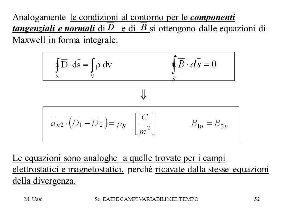 M. Usai5e_EAIEE CAMPI VARIABILI NEL TEMPO52 Analogamente le condizioni al contorno per le componenti tangenziali e normali di e di si ottengono dalle