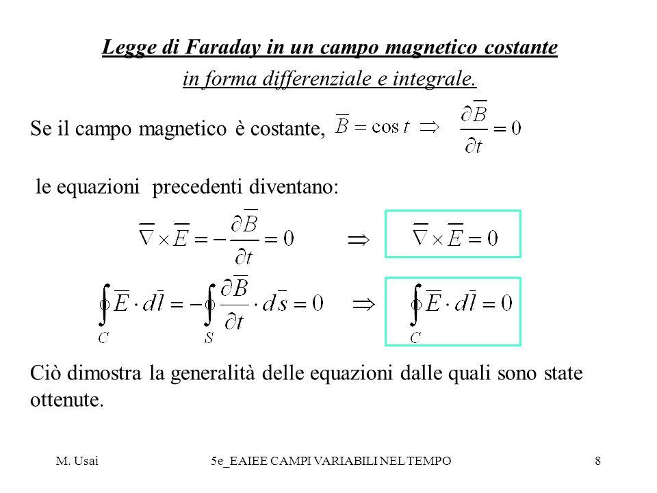 M. Usai5e_EAIEE CAMPI VARIABILI NEL TEMPO8 Legge di Faraday in un campo magnetico costante in forma differenziale e integrale. Se il campo magnetico è
