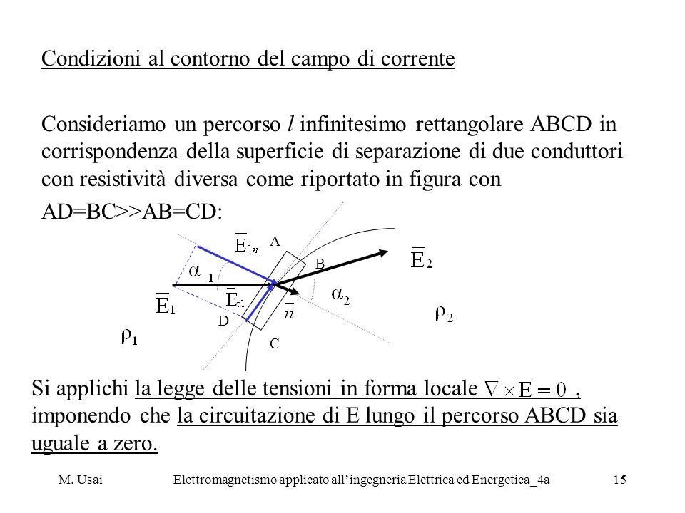 M. UsaiElettromagnetismo applicato allingegneria Elettrica ed Energetica_4a15 Condizioni al contorno del campo di corrente Consideriamo un percorso l