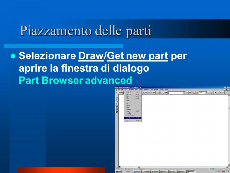 Piazzamento delle parti Selezionare Draw/Get new part per aprire la finestra di dialogo Part Browser advanced