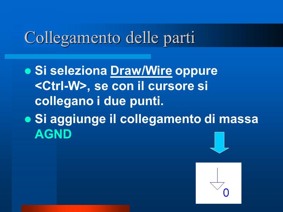 Collegamento delle parti Si seleziona Draw/Wire oppure, se con il cursore si collegano i due punti. Si aggiunge il collegamento di massa AGND