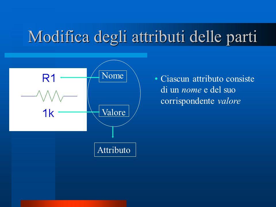 Modifica degli attributi delle parti Modifica degli attributi delle parti Nome Valore Ciascun attributo consiste di un nome e del suo corrispondente v