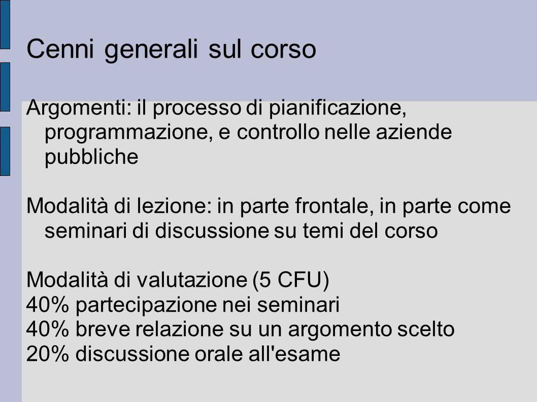 Cenni generali sul corso Argomenti: il processo di pianificazione, programmazione, e controllo nelle aziende pubbliche Modalità di lezione: in parte f