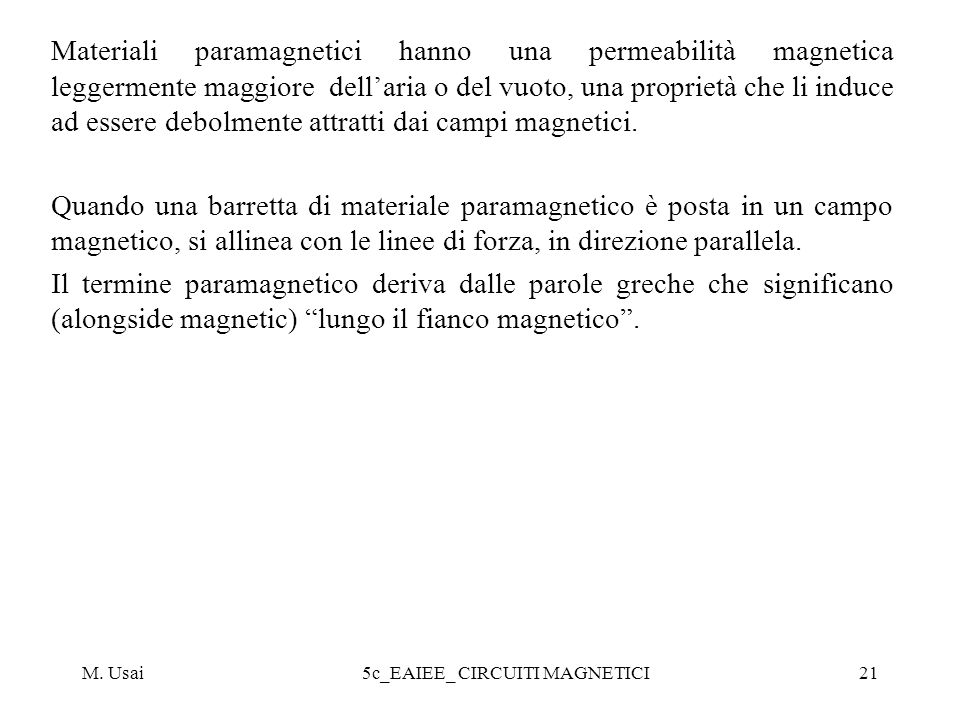 M. Usai5c_EAIEE_ CIRCUITI MAGNETICI21 Materiali paramagnetici hanno una permeabilità magnetica leggermente maggiore dellaria o del vuoto, una propriet