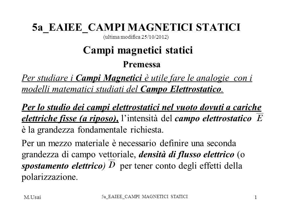 M.Usai 5a_EAIEE_CAMPI MAGNETICI STATICI 1 5a_EAIEE_CAMPI MAGNETICI STATICI (ultima modifica 25/10/2012) Campi magnetici statici Premessa Per studiare
