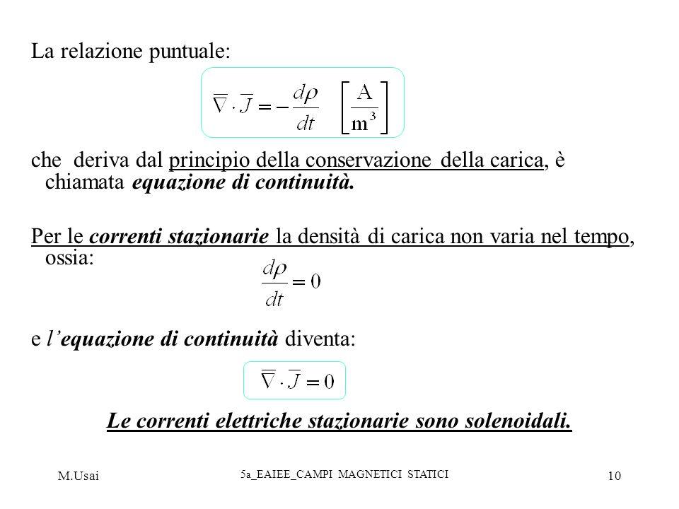 M.Usai 5a_EAIEE_CAMPI MAGNETICI STATICI 10 La relazione puntuale: che deriva dal principio della conservazione della carica, è chiamata equazione di c