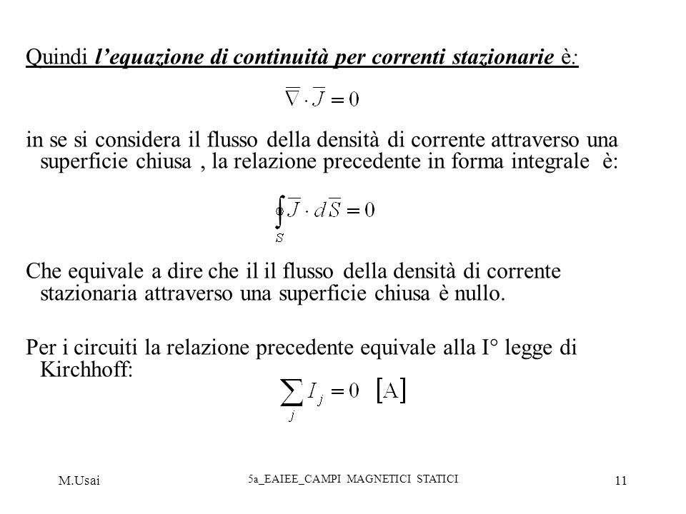 M.Usai 5a_EAIEE_CAMPI MAGNETICI STATICI 11 Quindi lequazione di continuità per correnti stazionarie è: in se si considera il flusso della densità di c