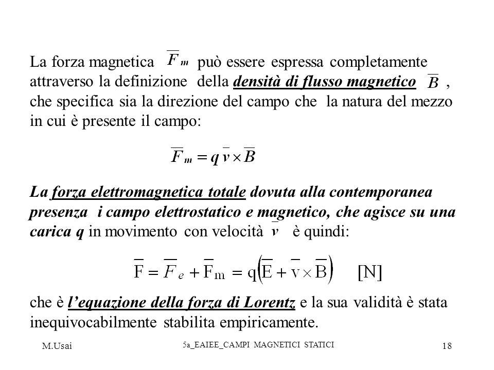 M.Usai 5a_EAIEE_CAMPI MAGNETICI STATICI 18 La forza magnetica può essere espressa completamente attraverso la definizione della densità di flusso magn