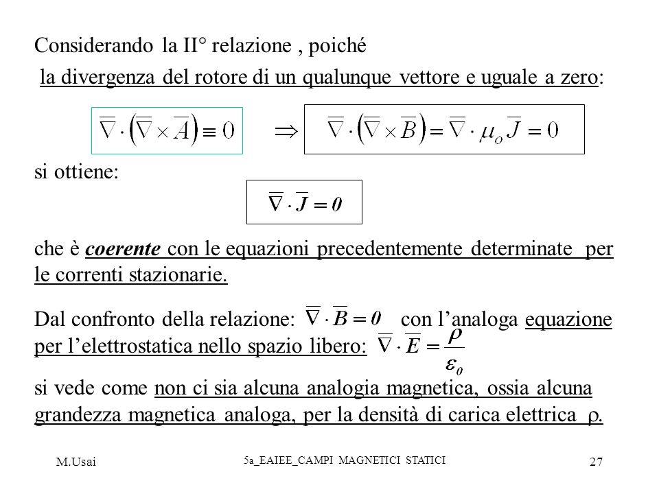 M.Usai 5a_EAIEE_CAMPI MAGNETICI STATICI 27 Considerando la II° relazione, poiché la divergenza del rotore di un qualunque vettore e uguale a zero: si