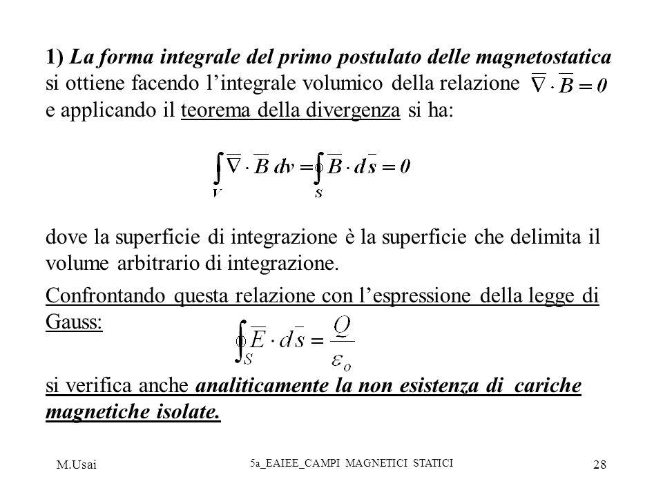 M.Usai 5a_EAIEE_CAMPI MAGNETICI STATICI 28 1) La forma integrale del primo postulato delle magnetostatica si ottiene facendo lintegrale volumico della