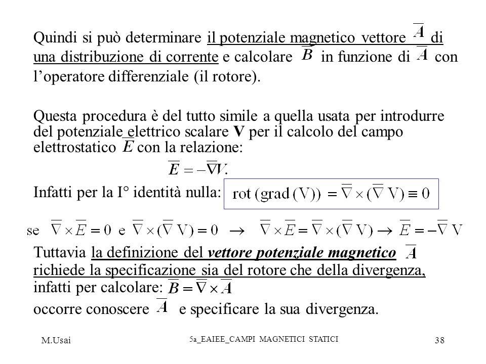 M.Usai 5a_EAIEE_CAMPI MAGNETICI STATICI 38 Quindi si può determinare il potenziale magnetico vettore di una distribuzione di corrente e calcolare in f