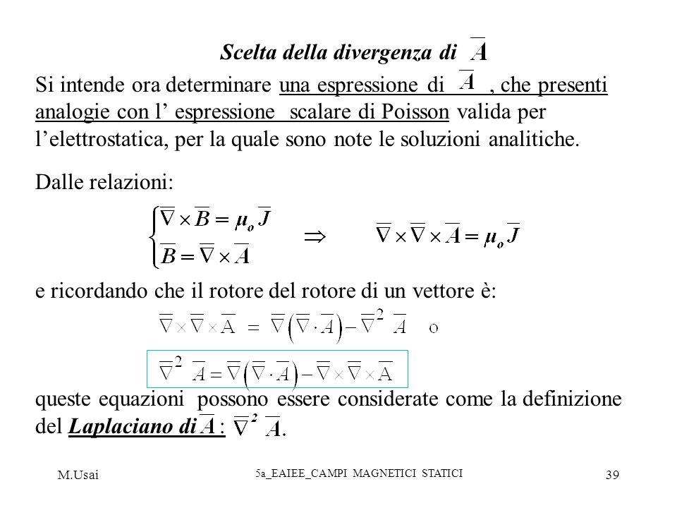 M.Usai 5a_EAIEE_CAMPI MAGNETICI STATICI 39 Scelta della divergenza di Si intende ora determinare una espressione di, che presenti analogie con l espre