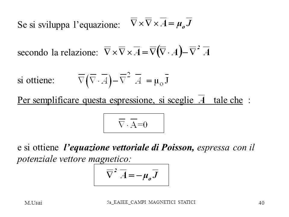 M.Usai 5a_EAIEE_CAMPI MAGNETICI STATICI 40 Se si sviluppa lequazione: secondo la relazione: si ottiene: Per semplificare questa espressione, si scegli