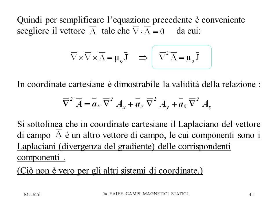 M.Usai 5a_EAIEE_CAMPI MAGNETICI STATICI 41 Quindi per semplificare lequazione precedente è conveniente scegliere il vettore tale che da cui: In coordi