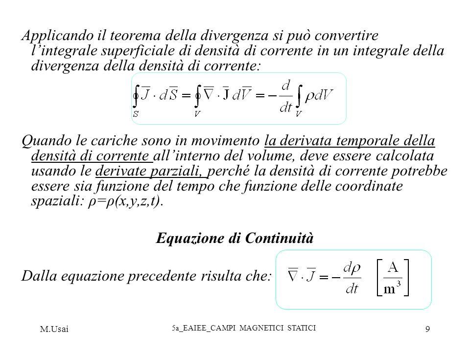 M.Usai 5a_EAIEE_CAMPI MAGNETICI STATICI 9 Applicando il teorema della divergenza si può convertire lintegrale superficiale di densità di corrente in u