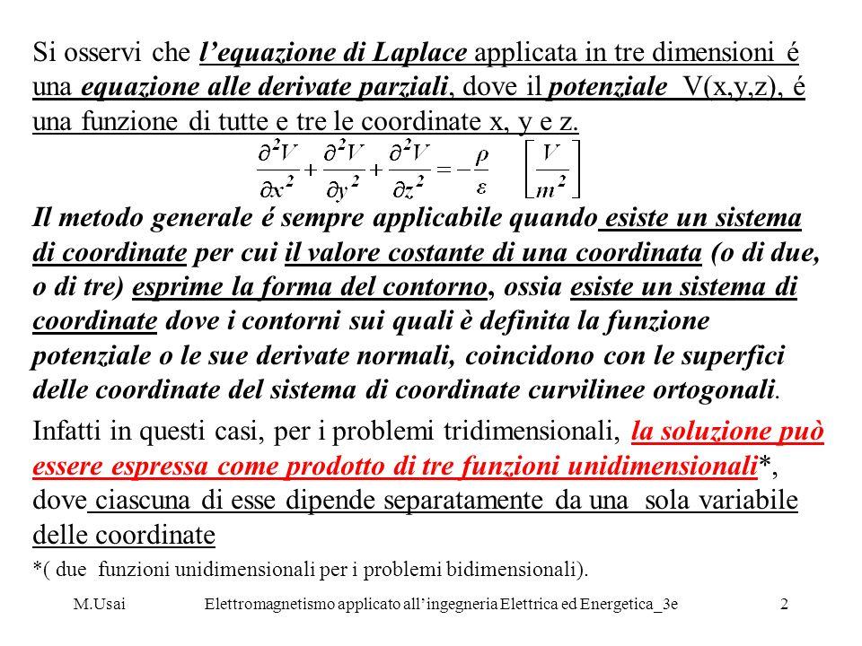 M.UsaiElettromagnetismo applicato allingegneria Elettrica ed Energetica_3e3 Questa procedura é chiamata : Metodo della separazione delle variabili.