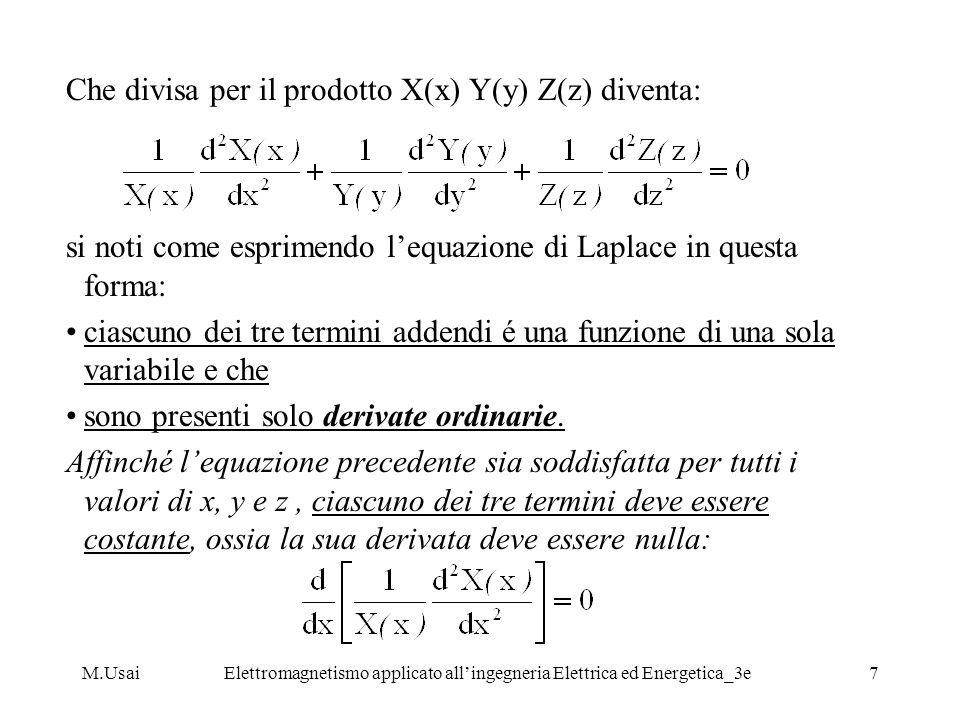 M.UsaiElettromagnetismo applicato allingegneria Elettrica ed Energetica_3e8 Infatti differenziando rispetto a x, si ha: e integrando lequazione si ha : dove é una costante di integrazione, che deve essere determinata in base alle condizioni al contorno del problema.